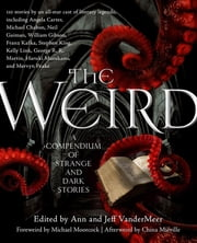 The Weird: A Compendium of Strange and Dark Stories - A Compendium of Strange and Dark Stories ebook by Ann VanderMeer,Jeff VanderMeer