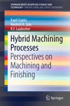 Hybrid Machining Processes ebook by Kapil Gupta,R. F. Laubscher,Neelesh Kumar Jain