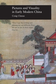 Pictures and Visuality in Early Modern China ebook by Craig Clunas