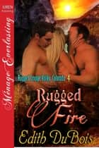 Rugged Fire ebook by Edith DuBois