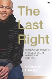 The Last Right - Craig Schonegevel's Struggle to Live and Die with Dignity ebook by Marianne Thamm