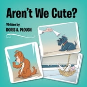 Aren't We Cute? ebook by DORIS A. PLOUGH