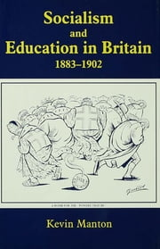 Socialism and Education in Britain 1883-1902 ebook by Kevin Manton