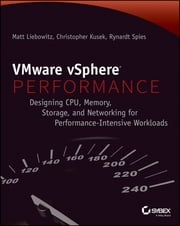 VMware vSphere Performance - Designing CPU, Memory, Storage, and Networking for Performance-Intensive Workloads ebook by Matt Liebowitz,Christopher Kusek,Rynardt Spies