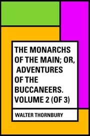 The Monarchs of the Main; Or, Adventures of the Buccaneers. Volume 2 (of 3) ebook by Walter Thornbury