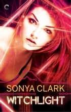 Witchlight ebook by Sonya Clark