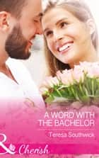 A Word With The Bachelor (Mills & Boon Cherish) (The Bachelors of Blackwater Lake, Book 8) ebook by Teresa Southwick