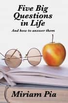 Five Big Questions in Life ebook by Miriam Pia