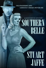 Southern Belle - A Paranormal Mystery - Max Porter, #3 ebook by Stuart Jaffe