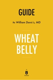 Guide to William Davis's, MD Wheat Belly by Instaread ebook by Instaread