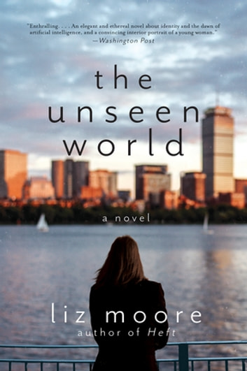 The Unseen World: A Novel ebook by Liz Moore