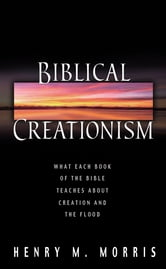 Biblical Creationism - What Each Book of the Bible Teaches About Creation and the Flood ebook by Henry M. Morris III