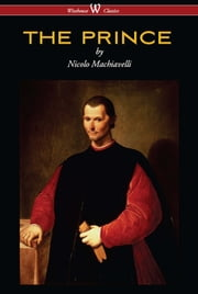 THE PRINCE (Wisehouse Classics Edition) ebook by Nicolo Machiavelli