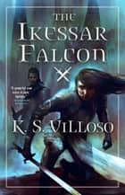 The Ikessar Falcon ebook by K. S. Villoso