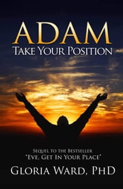 Adam, Take Your Position ebook by Gloria Ward, Ph.D.