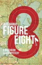 Figure Eight - A Northern Lakes Mystery ebook by Jeff Nania