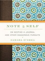 Note to Self - On Keeping a Journal and Other Dangerous Pursuits ebook by Samara O'Shea