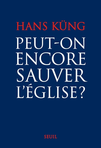 Peut-on encore sauver l'Eglise ? eBook by Hans Küng