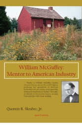 William McGuffey: Mentor to American Industry ebook by Quentin R.  Skrabec, Jr.