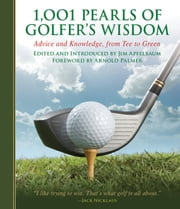1,001 Pearls of Golfers' Wisdom - Advice and Knowledge, from Tee to Green ebook by Jim Apfelbaum,Arnold Palmer