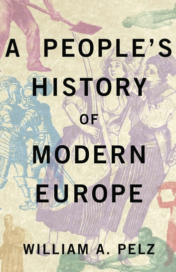 A peoples history of modern europe ebook by william a pelz a peoples history of modern europe ebook by william a pelz fandeluxe Choice Image