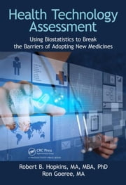 Health Technology Assessment: Using Biostatistics to Break the Barriers of Adopting New Medicines ebook by Hopkins, MA, MBA, PhD, Robert B.
