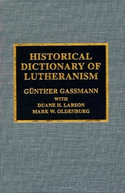Historical Dictionary of Lutheranism ebook by Günther Gassmann,Duane H. Larson,Mark W. Oldenburg