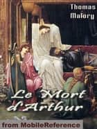 Le Mort D'Arthur / Le Morte Darthur (In Two Volumes) (Mobi Classics) ebook by Thomas Malory