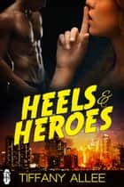 Heels and Heroes ebook by Tiffany Allee