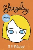 Shingaling: A Wonder Story ebook by R J Palacio