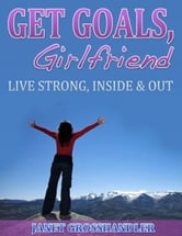 Get Goals, Girlfriend ebook by Janet Grosshandler