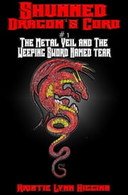 Shunned: Dragon's Cord #1 The Metal Veil and the Weeping Sword Named Tear ebook by Kristie Lynn Higgins