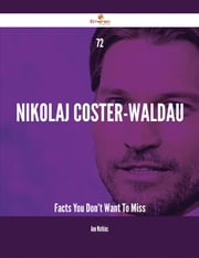 72 Nikolaj Coster-Waldau Facts You Don't Want To Miss ebook by Ann Watkins