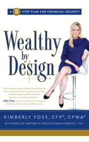 Wealthy by Design - A 5-Step Plan for Financial Security ebook by Kimberly Foss