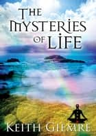 The Mysteries of Life ebook by Keith Giemre