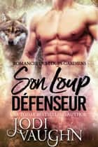 Son Loup Défenseur ebook by Jodi Vaughn