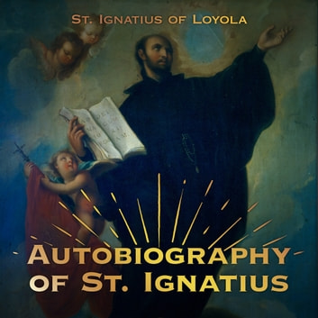 The Autobiography of St. Ignatius audiobook by St. Ignatius of Loyola