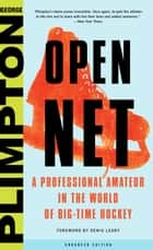 Open Net - A Professional Amateur in the World of Big-Time Hockey ebook by George Plimpton, Denis Leary