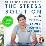 The Stress Solution - 4 steps to a calmer, happier, healthier you audiobook by Dr Rangan Chatterjee