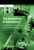 The Economics of Abundance ebook de Wolfgang Hoeschele