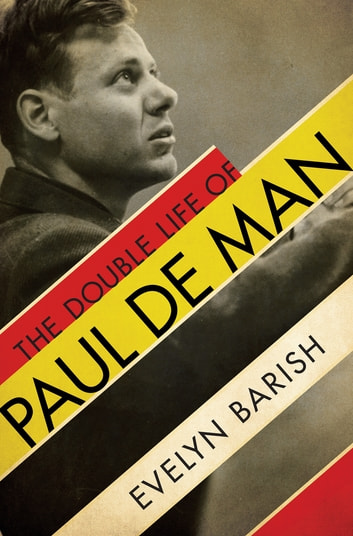 The Double Life of Paul De Man ebook by Evelyn Barish