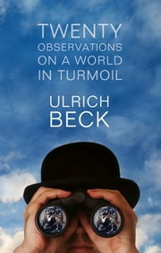 Twenty Observations on a World in Turmoil ebook by Ulrich Beck
