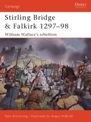 Stirling Bridge and Falkirk 1297-98 - William Wallace's rebellion ebook by Peter Armstrong,Angus McBride