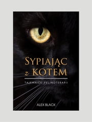 Sypiając z kotem - Tajemnice felinoterapii ebook by Alex Black