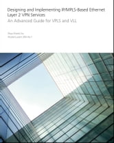 Designing and Implementing IP/MPLS-Based Ethernet Layer 2 VPN Services - An Advanced Guide for VPLS and VLL ebook by Zhuo Xu