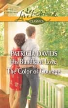 His Bundle of Love and The Color of Courage ebook by Patricia Davids