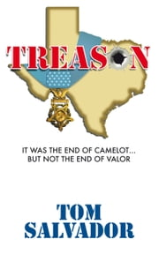 Treason - It Was The End Of Camelot... But Not The End Of Valor ebook by Tom Salvador
