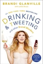 Drinking and Tweeting ebook by Brandi Glanville,Leslie Bruce