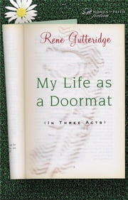 My Life as a Doormat (in Three Acts) ebook by Rene Gutteridge