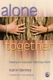Alone Together - Making an Asperger Marriage Work ebook by Katrin Bentley,Anthony Attwood
